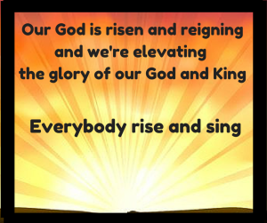 Our God is  risen and reigning and we're